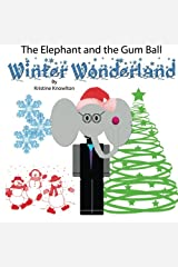 The Elephant and the Gum Ball: Winter Wonderland Paperback