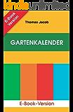 Gartenkalender, Band 1 bis 3: Immerwährender, erprobter Saat- und Pflanzkalender und Almanach (Mit Anbautipps für Selbstversorger und Kurzanleitung zur Anlage eines Küchengartens.)