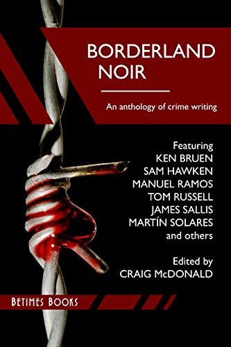Borderland Noir Stories Essays Of Love Death Across The Rio