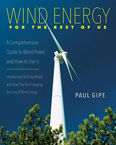 Power Wind Turbines - Wind Energy for the Rest of Us: A Comprehensive Guide to Wind Power and How to Use It