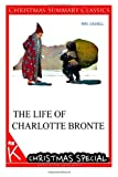 The Life of Charlotte Bronte [Christmas Summary Classics], Gaskell, 1494815036