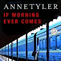 If Morning Ever Comes Audiobook by Anne Tyler Narrated by Jennifer Van Dyck