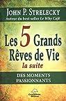 Les 5 Grands Rêves de Vie - La suite par Strelecky