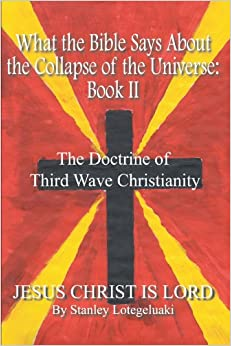 Book What the Bible Says About the Collapse of the Universe: Book II: The Doctrine of Third Wave Christianity: bk.II