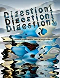 Digestion! Digestion! Digestion!  Enhanced Digestion And Cellular Detoxification