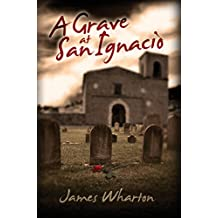 A Grave at San Ignacio (The Sheriff Jimmy Harris Series Book 1)