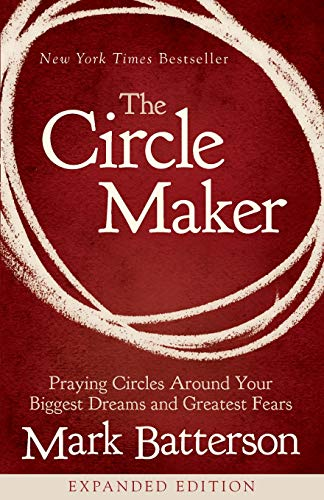 The Circle Maker: Praying Circles Around Your Biggest Dreams and Greatest Fears (Wishes Circle)