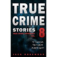 True Crime Stories Volume 8: 12 Shocking True Crime Murder Cases (True Crime Anthology)