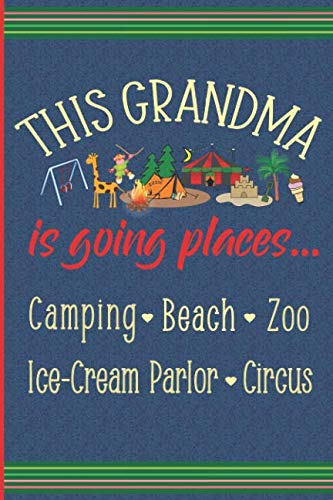 - This Grandma Is Going Places - Camping, Beach, Zoo, Circus, Ice-Cream Parlor: New 1st Time Grandma blank lined journal, diary or brag book