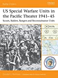 US Special Warfare Units in the Pacific Theater 1941–45: Scouts, Raiders, Rangers and Reconnaissance Units (Battle Orders)