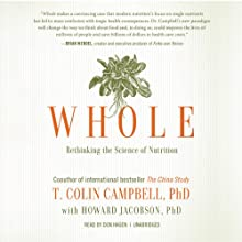 Whole: Rethinking the Science of Nutrition Audiobook by T. Colin Campbell, Howard Jacobson Narrated by Don Hagen