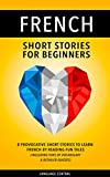 French: Short Stories For Beginners - 8 Provocative Short Stories to Learn French By Reading Fun Tales - Including Tons of Vocabulary & Detailed Quizzes