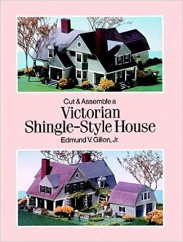 Cut and Assemble a Victorian Shingle-Style House by Edmund V. Gillon Jr. (1996-05-28)