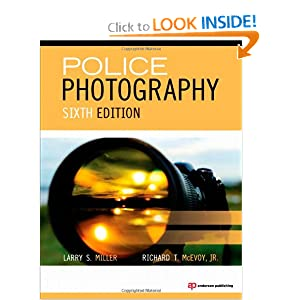 Police Photography, Sixth Edition Larry S. Miller and Richard T. McEvoy Jr.