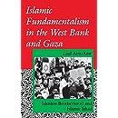 Islamic Fundamentalism in the West Bank and Gaza: Muslim Brotherhood and Islamic Jihad (Indiana Series in Arab and Islamic Studies)