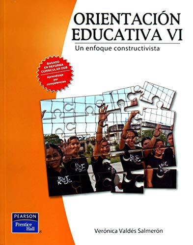 Orientación Educativa VI: Un enfoque constructivista (Spanish Edition) Verónica Valdés Valdés