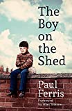 img - for The Boy on the Shed: A remarkable sporting memoir with a foreword by Alan Shearer book / textbook / text book