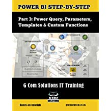 Power BI Step-by-Step Part 3: Power Query, Parameters, Templates & Custom Functions: Power BI Mastery through hands-on Tutorials (Power BI Step by Step)