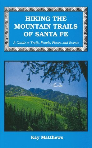 Hiking the Mountain Trails of Santa Fe: A Guide to Trails, People, Places & Events by Kay Matthews - Mall Fe Santa Stores