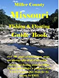 Miller County Missouri Fishing & Floating Guide Book: Complete fishing and floating information for Miller County Missouri (Missouri Fishing & Floating Guide Books)