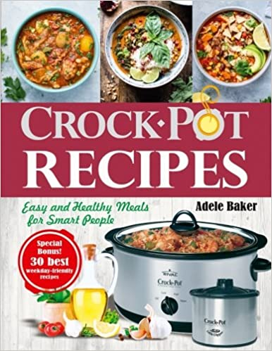 crockpot recipes easy and healthy meals for smart people crock pot