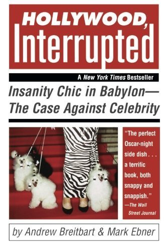 Book cover from Hollywood, Interrupted: Insanity Chic in Babylon -- The Case Against Celebrity by Andrew Breitbart (2005-03-10)by Andrew Breitbart;Mark Ebner