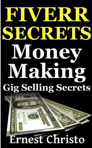 Fiverr Secrets: Money Making Gig Selling Secrets (Fiverr.com Books, Make Money With  Fiverr Gigs, Ideas, Tips, SEO Book 2)