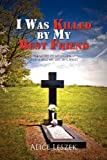 I Was Killed by My Best Friend, Alice Leszek, 1441593268