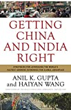 Getting China and India Right: Strategies for Leveraging the World's Fastest Growing Economies for Global Advantage