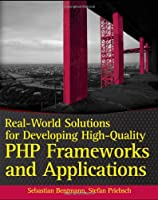 Real-World Solutions for Developing High-Quality PHP Frameworks and Applications Front Cover