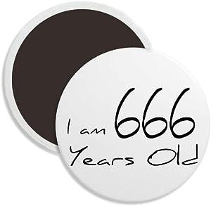 I am 666 years old Age Elderly Round Ceramics Fridge Magnet Keepsake Decoration