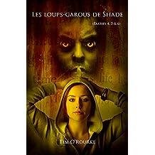 Les loups-garous de Shade (Parties 4, 5 & 6): Les Magnifiques Immortels – Série 1 (French Edition)
