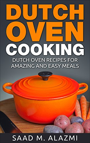 Dutch oven: Dutch Oven Recipes for Amazing and Easy Meals by Saad Alazmi