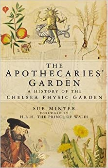 The Apothecaries' Garden: A History Of The Chelsea Physic Garden