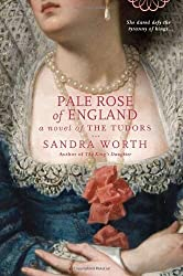 Pale Rose of England: A Novel of the Tudors by Worth, Sandra (2011) Paperback