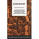Ceremony: A Profound New Method for Achieving Successful and Sustainable Change