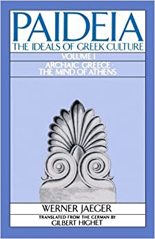 Book Paideia: The Ideals of Greek Culture: Volume I: Archaic Greece: The Mind of Athens April 24, 1986