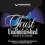 Trust Undiminished: Undiminished, Book 2: An Erotic Femdom Cuckold Romance | Shaun Putaine