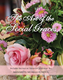 The Art of the Social Graces: (NEW REVISED SECOND EDITION WITH ELEGANT TABLE SETTINGS) (Learn the essentials of Etiquette, Manners, Invitations, Entertaining, ... (Etiquette Series, Volume 1)