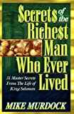 Secrets Of The Richest Man Who Ever Lived: 31 Master Secrets from the Life of King Solomon
