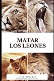 Matar los leones (Cuentos para adultos) (Spanish Edition)