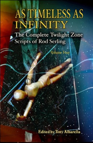 As Timeless As Infinity: The Complete Twilight Zone Scripts of Rod Serling, Vol. 4