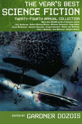 The Year's Best Science Fiction: Twenty-Fourth Annual Collection (Best Contemporary Science Fiction)