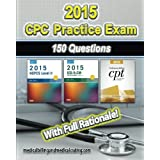 CPC Practice Exam 2015: Includes 150 practice questions, answers with full rationale, exam study guide and the official proctor-to-examinee instructions