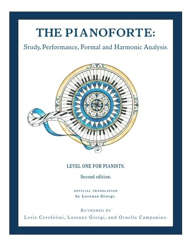 The Pianoforte: Study, Performance, Formal And Harmonic Analysis: Level One For Pianists (Volume 1)