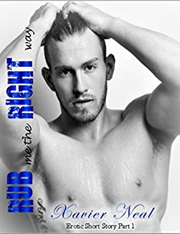 Rub Me The Right Way (Erotic Short Story Book 1) by [Neal, Xavier]