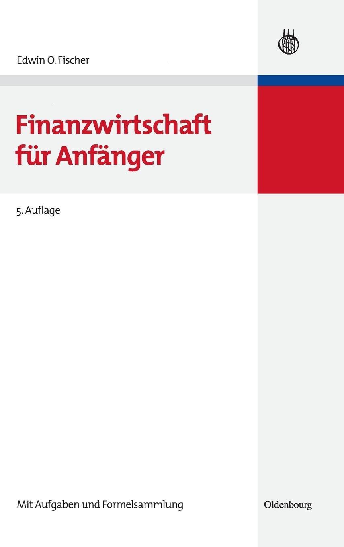 Finanzwirtschaft für Anfänger (Lehr- und Handbücher zur entscheidungsorientierten Betriebswirtschaft)