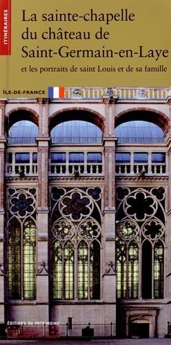 La sainte-chapelle du château de Saint-Germain-en-Laye et les portraits de saint Louis et de sa - Saint Chapelle