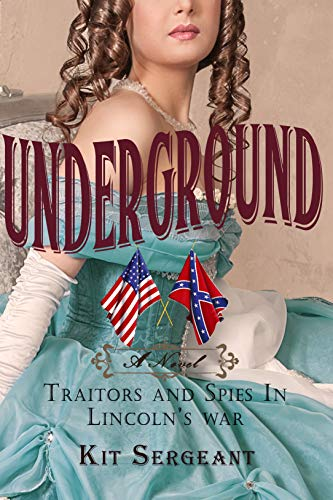 Underground: Traitors and Spies in Lincoln's War (Women Spies Book 2)