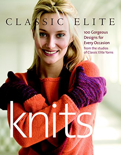 Classic Elite Knits: 100 Gorgeous Designs for Every Occasion (Wool Gorgeous)